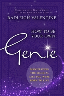 How to Be Your Own Genie : Manifesting the Magical Life You Were Born to Live, Paperback / softback Book