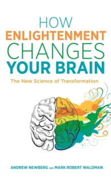 How Enlightenment Changes Your Brain : The New Science of Transformation, Paperback Book