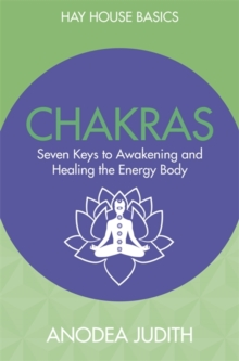 Chakras : Seven Keys to Awakening and Healing the Energy Body, Paperback Book