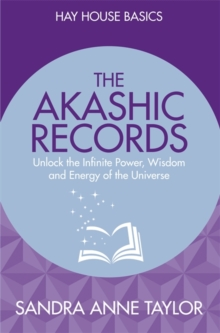 The Akashic Records : Unlock the Infinite Power, Wisdom and Energy of the Universe, Paperback Book