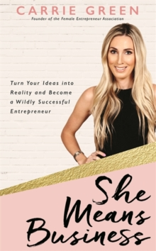 She Means Business : Turn Your Ideas into Reality and Become a Wildly Successful Entrepreneur, Paperback / softback Book