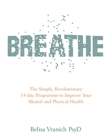 Breathe : The Simple, Revolutionary 14-day Programme to Improve Your Mental and Physical Health, Paperback / softback Book