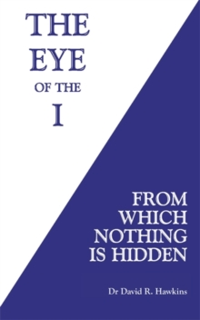 The Eye of the I : From Which Nothing is Hidden, Paperback Book