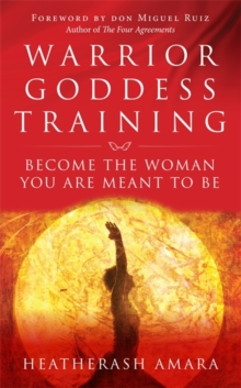 Warrior Goddess Training : Become the Woman You are Meant to be, Paperback Book