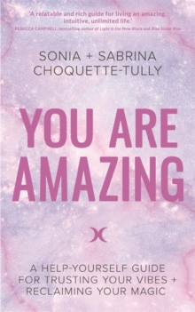 You Are Amazing : A Help-Yourself Guide for Trusting Your Vibes + Reclaiming Your Magic, Paperback / softback Book