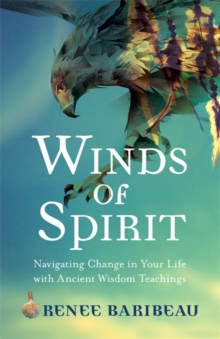 Winds of Spirit : Ancient Wisdom Tools for Navigating Relationships, Health and the Divine, Paperback / softback Book