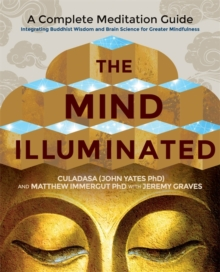 The Mind Illuminated : A Complete Meditation Guide Integrating Buddhist Wisdom and Brain Science for Greater Mindfulness, Paperback / softback Book