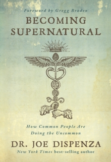 Becoming Supernatural : How Common People Are Doing the Uncommon, Paperback / softback Book