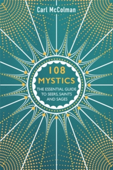 108 Mystics : The Essential Guide to Seers, Saints and Sages, Paperback / softback Book