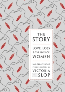 The Story : Love, Loss & The Lives of Women: 100 Great Short Stories, Hardback Book