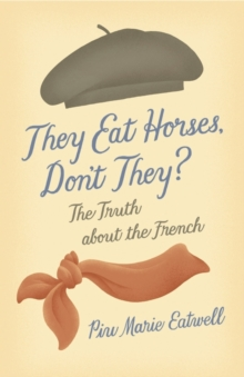 They Eat Horses, Don't They? : The Truth About the French, Hardback Book