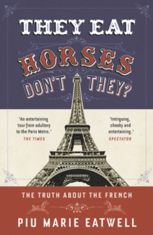 They Eat Horses, Don't They? : The Truth About the French, Paperback / softback Book