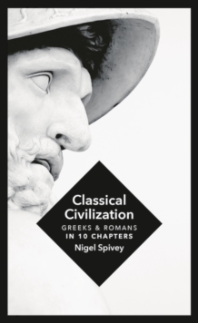 Classical Civilization : A History in Ten Chapters, Hardback Book