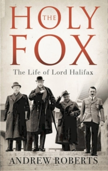 The Holy Fox : The Life of Lord Halifax, Hardback Book