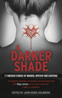 A Darker Shade : 17 Swedish stories of murder, mystery and suspense including a short story by Stieg Larsson, Hardback Book