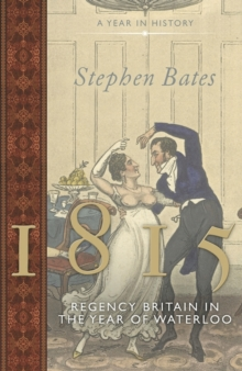 1815: Regency Britain in the Year of Waterloo, Hardback Book