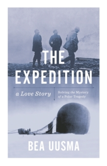 The Expedition : Solving the Mystery of a Polar Tragedy, Hardback Book