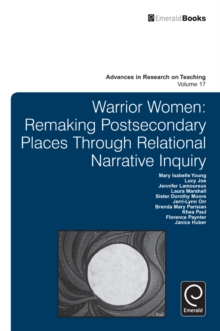 Warrior Women : Remaking Post-Secondary Places Through Relational Narrative Inquiry, Hardback Book