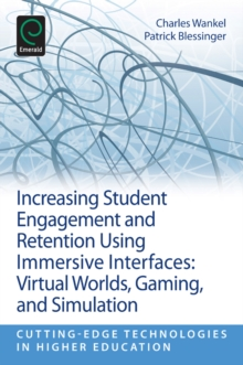Increasing Student Engagement and Retention Using Immersive Interfaces : Virtual Worlds, Gaming, and Simulation, Paperback / softback Book