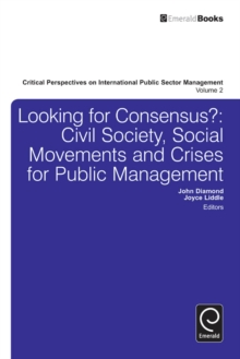 Looking for Consensus : Civil Society, Social Movements and Crises for Public Management, Hardback Book