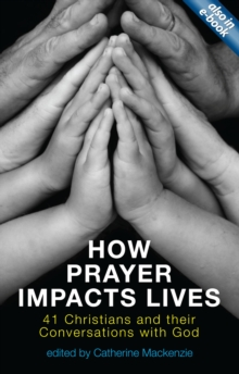 How Prayer Impacts Lives : 41 Christians and their Conversations with God, Paperback / softback Book