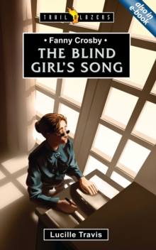 Fanny Crosby : The Blind Girl's Song, Paperback Book
