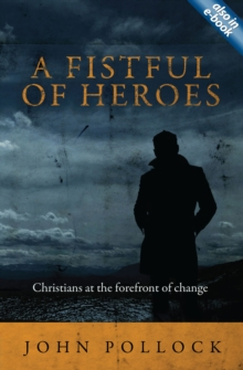 A Fistful of Heroes : Christians at the Forefront of Change, Paperback Book