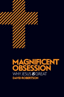 Magnificent Obsession : Why Jesus is Great, Paperback Book