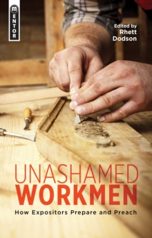 Unashamed Workmen : How Expositors Prepare and Preach, Paperback Book