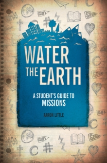 Water the Earth : A Student's Guide to Missions, Paperback / softback Book