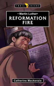 Martin Luther : Reformation Fire, Paperback Book