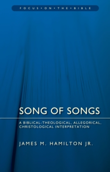 Song of Songs : A Biblical-Theological, Allegorical, Christological Interpretation, Paperback Book