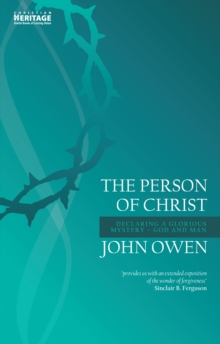 The Person of Christ : Declaring a Glorious Mystery - God and Man, Paperback / softback Book