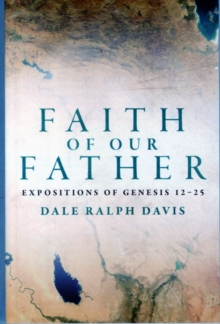 Faith of Our Father : Expositions of Genesis 12-25, Paperback Book