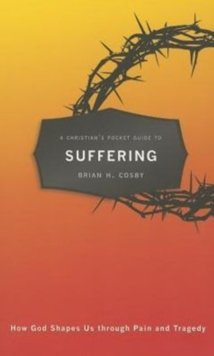 A Christian's Pocket Guide to Suffering : How God Shapes Us through Pain and Tragedy, Paperback Book