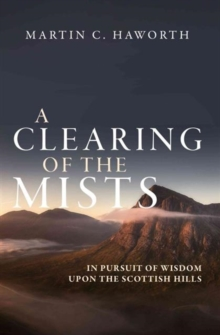 A Clearing of the Mists : In Pursuit of Wisdom upon the Scottish Hills, Paperback Book