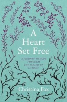 A Heart Set Free : A Journey to Hope through the Psalms of Lament, Paperback Book