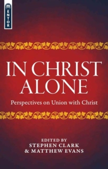 In Christ Alone : Perspectives on Union with Christ, Paperback Book