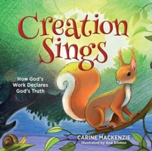 Creation Sings : How God's Work Declares God's Truth, Hardback Book