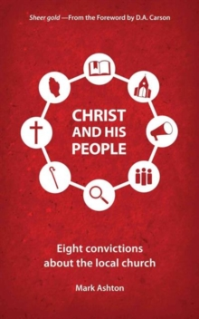 Christ And His People : Eight Convictions about the Local Church, Paperback / softback Book