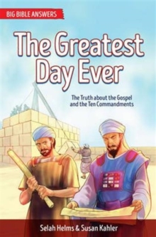 The Greatest Day Ever : The Truth about The Gospel and the Ten Commandments, Paperback / softback Book