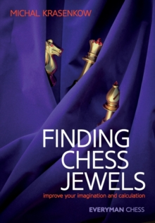 Finding Chess Jewels : Improve Your Imagination And Calculation, Paperback Book