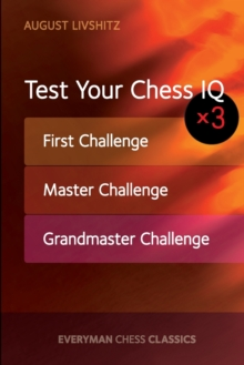 Test Your Chess IQ x 3 : First Challenge, Master Challenge, Grandmaster Challenge, Paperback / softback Book