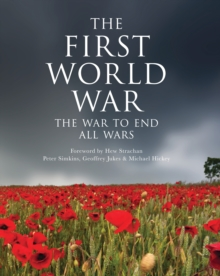 The First World War : The War to End All Wars, Hardback Book