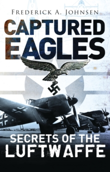 Captured Eagles : Secrets of the Luftwaffe, Hardback Book