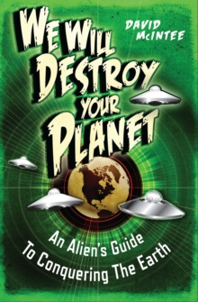 We Will Destroy Your Planet : An Alien's Guide to Conquering the Earth, Paperback / softback Book