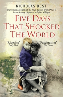 Five Days that Shocked the World : Eyewitness Accounts from Europe at the end of World War II, Paperback Book
