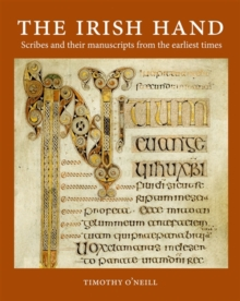The Irish Hand : Scribes and Their Manuscripts from the Earliest Times, Hardback Book