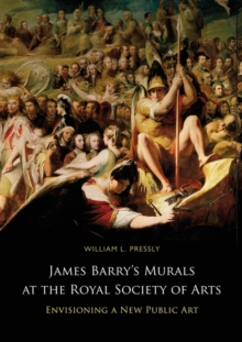 James Barry's Murals at the Royal Society of Arts : Envisioning a New Public Art, Hardback Book