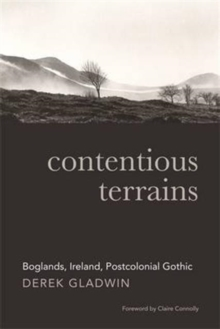 Contentious Terrains : Boglands in the Irish Postcolonial Gothic, Hardback Book